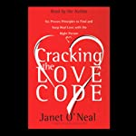 Cracking the Love Code: Six Proven Principles to Find and Keep Real Love with the Right Person | Janet O'Neil