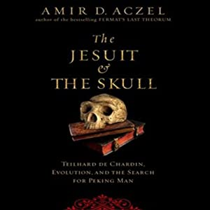 The Jesuit and the Skull: Teilhard de Chardin, Evolution, and the Search for Peking Man | [Amir D. Aczel]