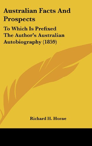 Australian Facts and Prospects: To Which Is Prefixed the Author's Australian Autobiography (1859)