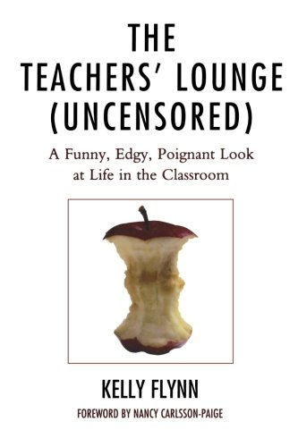 The Teachers' Lounge (Uncensored): A Funny, Edgy, Poignant Look at Life in the Classroom PDF