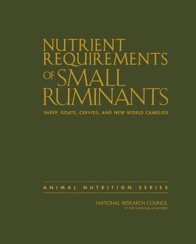 Nutrient Requirements of Small Ruminants: Sheep, Goats, Cervids, and New World Camelids (Animal Nutrition)