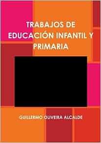 TRABAJOS DE EDUCACIÓN INFANTIL Y PRIMARIA (Spanish Edition