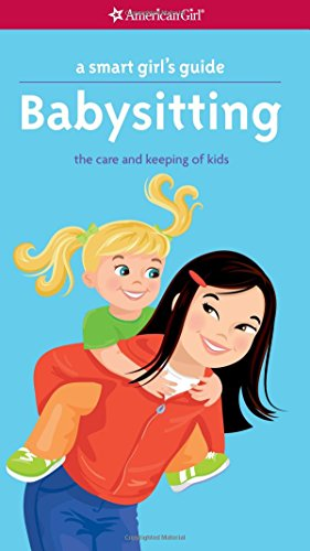 A Smart Girl's Guide: Babysitting: The Care and Keeping of Kids (Smart Girl's Guides) (Business Baby)