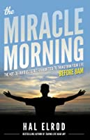 The Miracle Morning: The Not-So-Obvious Secret Guaranteed to Transform Your Life (Before 8AM) (The Miracle Morning Book Series 1)
