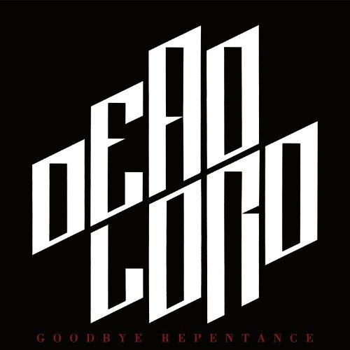 Goodbye Repentance by DEAD LORD (2013-04-16)