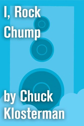 i-rock-chump-an-essay-from-sex-drugs-and-cocoa-puffs-chuck-klosterman-on-pop-english-edition