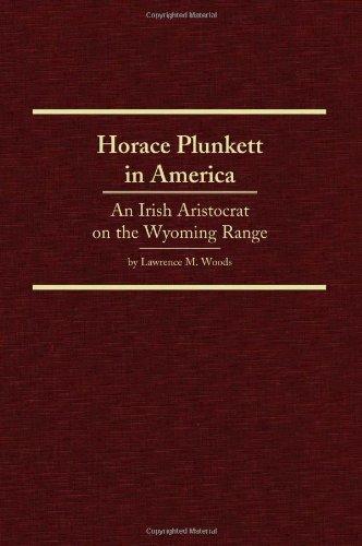 Horace Plunkett in America An Irish Aristocrat on the Wyoming Range Western Frontiersmen087067997X