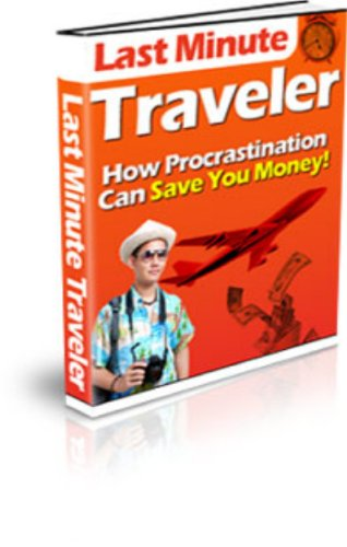 Last Minute Traveler: How Procrastination Can Save You Money!