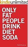Only Fat People Drink Diet Soda
