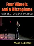 img - for Four Wheels and a Microphone: Tales of an Unknown Comedian book / textbook / text book