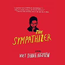 The Sympathizer: A Novel (       UNABRIDGED) by Viet Thanh Nguyen Narrated by Francois Chau