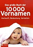 Das große Buch der 10.000 Vornamen: Herkunft, Bedeutung, Varianten. title=
