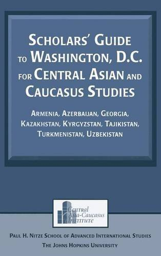 Scholars' Guide to Washington, D.C. for Central Asian and Caucasus Studies: Armenia, Azerbaijan, Georgia, Kazakhstan, Kyrgyzstan, Tajikistan, ... (Studies of Central Asia and the Caucasus)