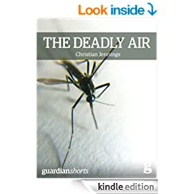 The Deadly Air: Genetically modified mosquitoes and the fight against malaria (Guardian Shorts Book 14)