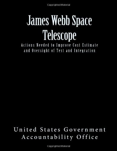 James Webb Space Telescope: Actions Needed To Improve Cost Estimate And Oversight Of Test And Integration
