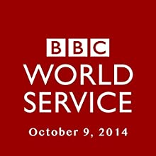 BBC Newshour, October 09, 2014  by Owen Bennett-Jones, Lyse Doucet, Robin Lustig, Razia Iqbal, James Coomarasamy, Julian Marshall Narrated by BBC Newshour