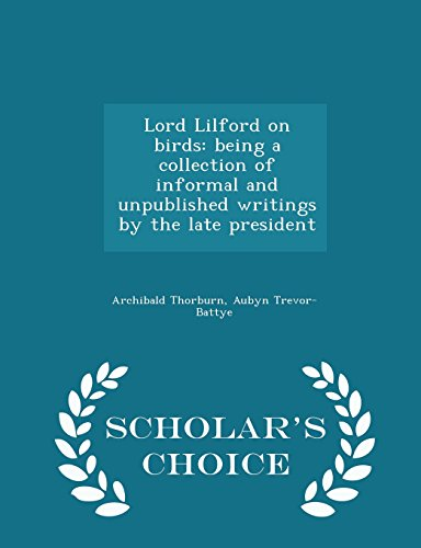 Lord Lilford on birds: being a collection of informal and unpublished writings by the late president - Scholar's Choice Edition