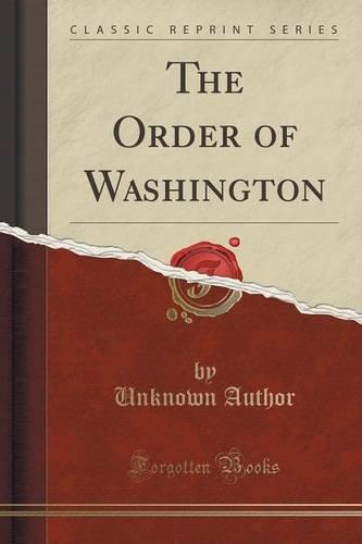 The Order of Washington (Classic Reprint)