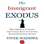 The Immigrant Exodus: Why America Is Losing the Global Race to Capture Entrepreneurial Talent | Vivek Wadhwa