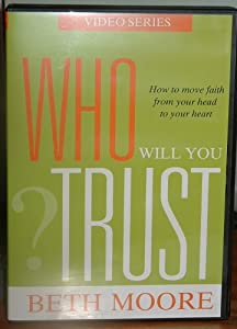 Who Will You Trust: How to Move Faith From Your Head to Your Heart