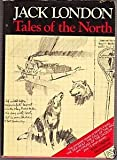 Tales Of The North - The Complete Novels of White Fang; The Sea-wolf; The Call Of The Wild; The Cruise Of The Dazzler