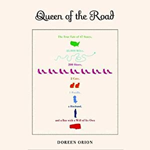 Queen of the Road: The True Tale of 47 States, 22,000 Miles, 200 Shoes, 2 Cats, 1 Poodle, a Husband, and a Bus with a Will of its Own | [Doreen Orion]