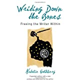 Writing Down the Bones: Freeing the Writer Withinby Natalie Goldberg