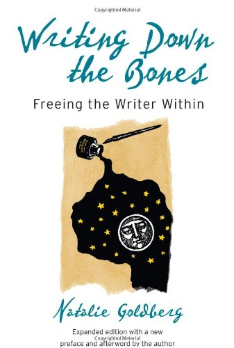 Writing Down the Bones: Freeing the Writer Within, 2nd...