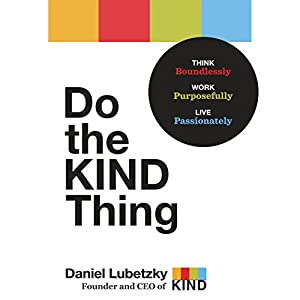 Do the KIND Thing: Think Boundlessly, Work Purposefully, Live Passionately (       UNABRIDGED) by Daniel Lubetzky Narrated by Daniel Lubetzky