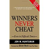 Winners Never Cheat: Even in Difficult Times, New and Expanded Edition ~ Jon M. Huntsman