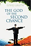 The God of the Second Chance: Starting Fresh with God's Forgiveness (0842355820) by Laurie, Greg
