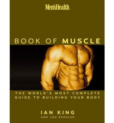 Men's Health the Book of Muscle: The World's Most Complete Guide to Building Your Body