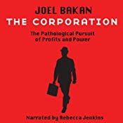 The Corporation: The Pathological Pursuit of Profit and Power | [Joel Bakan]