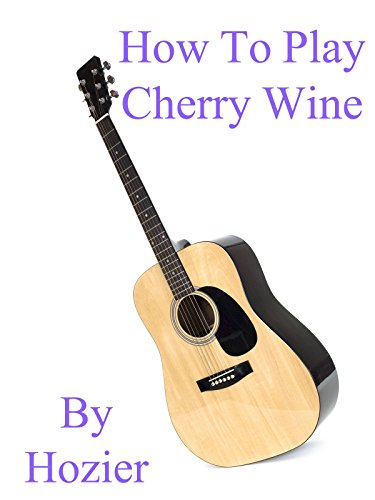 How To Play Cherry Wine By Hozier - Guitar Tabs