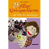 25 &#34;pfiffige&#34; Kindergottesdienste ...: ... mit Willi, der Handpuppevon &#34;Andrea Pllmann&#34;