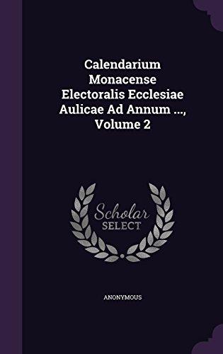 Calendarium Monacense Electoralis Ecclesiae Aulicae Ad Annum ..., Volume 2