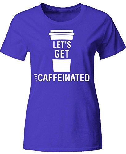 Lets Get Caffeinated - Ladies T Shirt Ladies M Royal