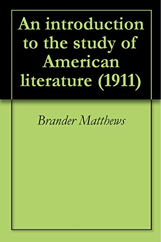 Brander Matthews - An introduction to the study of American literature (1911) (English Edition)