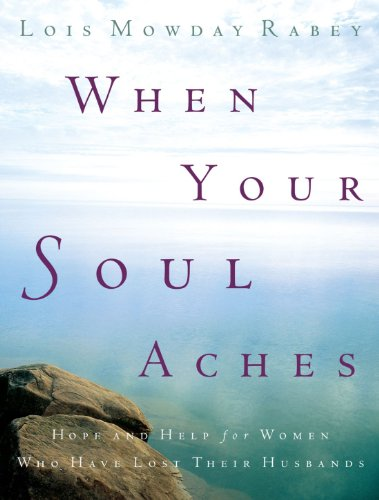 When Your Soul Aches: Hope and Help for Women Who Have Lost Their Husbands PDF