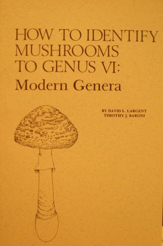 How to Identify Mushrooms to Genus VI: The Modern Genera Keys and Descriptions