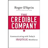 The Credible Company: Communicating with Today's Sceptical Workforce: Leadership Communication Strategies for a Skeptical Workforceby Roger D'Aprix