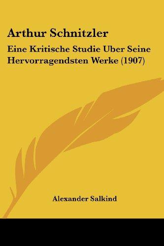 Arthur Schnitzler: Eine Kritische Studie Uber Seine Hervorragendsten Werke (1907)