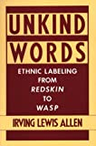 img - for Unkind Words: Ethnic Labeling from Redskin to WASP by Irving Lewis Allen (1990-08-27) book / textbook / text book