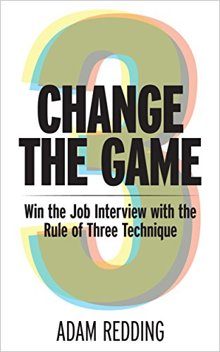 Change The Game - Win The Job Interview With The Rule Of Three Technique by Adam Redding ebook deal