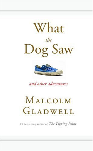 What the Dog Saw H/C  And Other Adventures, Malcolm Gladwell