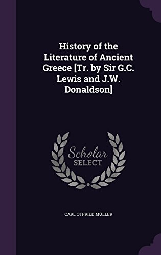 History of the Literature of Ancient Greece [Tr. by Sir G.C. Lewis and J.W. Donaldson]