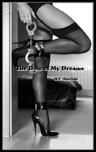 The Dom of My Dreams: A BDSM Novel by M.F. Sinclair