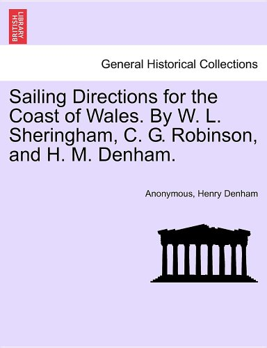 Sailing Directions for the Coast of Wales. By W. L. Sheringham, C. G. Robinson, and H. M. Denham