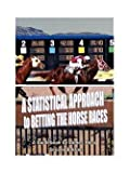 img - for A Statistical Approach to Betting the Horse Races (Paperback)--by James Ross [2004 Edition] book / textbook / text book