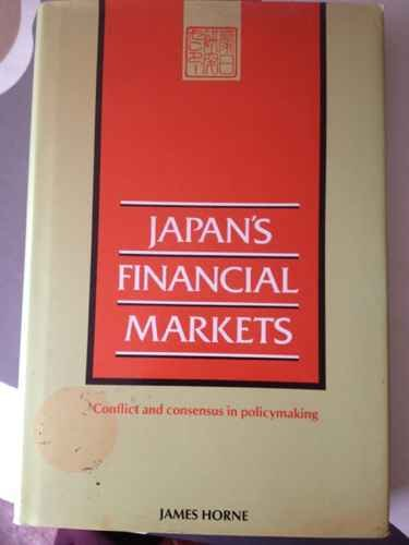 Japan's Financial Markets: Conflict and Consensus in Policymaking